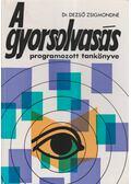 A gyorsolvasás programozott tankönyve - Dezső Zsigmondné