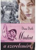 Mindent a szerelemért - Diana Dorth