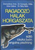 Ragadozó halak horgászata - Domokos Imre, Hunyadi Attila, Kövi Gábor, Tahy Béla