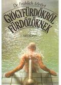 Gyógyfürdőkről fürdőzőknek - Dr. Fröhlich Lóránt