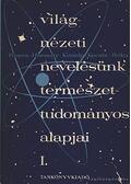 Világnézeti nevelésünk természettudományos alapjai I-II - Dr. Kocsis Ferenc