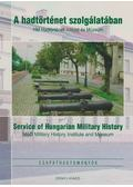 A hadtörténet szolgálatában / Service of Hungarian Military History - dr. Markó György