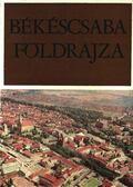 Békéscsaba földrajza - Dr. Tóth József