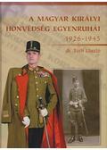 A Magyar Királyi Honvédség egyenruhái 1926-1945 - Dr. Tóth László