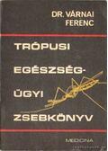 Trópusi egészségügyi zsebkönyv - Dr. Várnai Ferenc