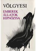 Emberek, állatok hipnózisa - Dr. Völgyesi Ferenc