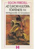 Az újkori kultúra története IV. - Egon Friedell