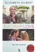Eat, Pray, Love - Ízek, imák, szerelmek - Elizabeth Gilbert