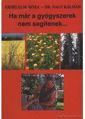 Ha már a gyógyszerek nem segítenek... - Erdélyi M. Róza, Nagy Kálmán dr.