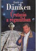 Űrutazás a régmúltban - Erich von Daniken