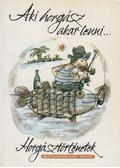 Aki horgász akar lenni... - Fekete Sándor