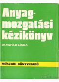 Anyagmozgatási kézikönyv - Felföldi László dr.
