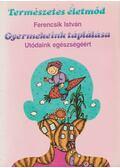 Gyermekeink táplálása - Ferencsik István