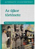 Az újkor története - Fernández-Armesto, Felipe