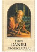 Figyelj Dániel próféciájára!