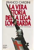 La vera storia della lega Lombardia - Franco Cardini