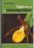 Rejtelmes-e a növényi élet? - Frenyó Vilmos