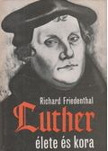 Luther élete és kora - Friedenthal, Richard