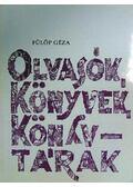 Olvasók, könyvek, könyvtárak - Fülöp Géza