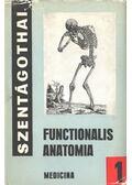 Functionalis anatomia 1. - Dr. Szentágothai János