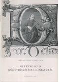 Hat évszázad könyvdíszítései, miniatúrái - G. Aggházy Mária