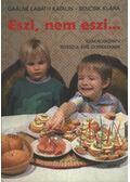 Eszi, nem eszi... - Gaálné Labáth Katalin - Bencsik Klára