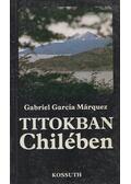 Titokban Chilében - Gabriel García Márquez