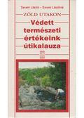 Zöld utakon - Védett természeti értékeink kalauza - Garami Lászlóné, Garami László