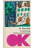 A rókafeleség; Ember az állatkertben - Garnett, D.