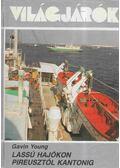 Lassú hajókon Pireusztól Kantonig - Gavin Young