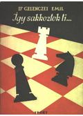 Így sakkoztok ti... - Gelenczei Emil