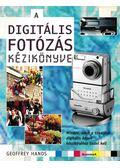 A digitális fotózás kézikönyve - Geoffrey Hands