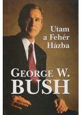 Utam a Fehér Házba - George W. Bush