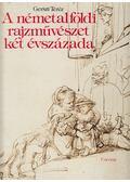 A németalföldi rajzművészet két évszázada - Gerszi Teréz
