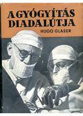 A gyógyítás diadalútja - Glaser, Hugo dr.