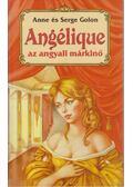Angélique, az angyali márkinő - Golon, Anne, Golon, Serge