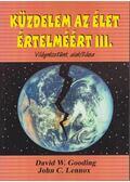 Küzdelem az élet értelméért III. - Gooding, David W., John C. Lennox