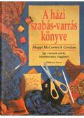 A házi szabás-varrás könyve - Gordon, Maggi McCormick