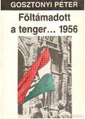 Föltámadott a tenger...1956 - Gosztonyi Péter