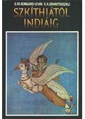 Szkíthiától Indiáig - E. A. Grantovszikj, Bongard-Levin, G. M.