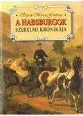 A Habsburgok szerelmi krónikája - Sigrid-Maria Größing