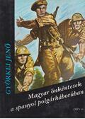 Magyar önkéntesek a spanyol polgárháborúban - Györkei Jenő
