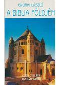 A Biblia földjén - Gyürki László