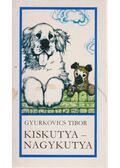 Kiskutya - nagykutya - Gyurkovics Tibor