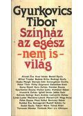 Színház az egész - nem is - világ - Gyurkovics Tibor