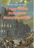 A nagy francia forradalom kisenciklopédiája - Hahner Péter
