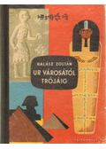 Ur városától Trójáig - Halász Zoltán