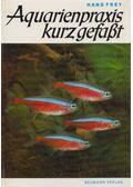 Aquarienpraxis kurz gefaßt - Hans Frey