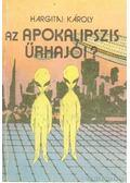 Az Apokalipszis űrhajói? - Hargitai Károly