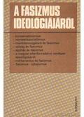 A fasizmus ideológiájáról - Harsányi Iván, Bakonyiné Ficzura Judit